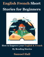 English French Short Stories for Beginners - How to Improve your English & French By Reading Stories