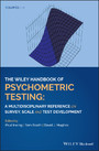 The Wiley Handbook of Psychometric Testing - A Multidisciplinary Reference on Survey, Scale and Test Development