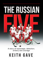 The Russian Five - A Story of Espionage, Defection, Bribery and Courage