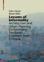 Lessons of Informality - Architecture and Urban Planning for Emerging Territories. Concepts from Ethiopia
